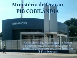 Ministério de Oração PIB COBILÂNDIA