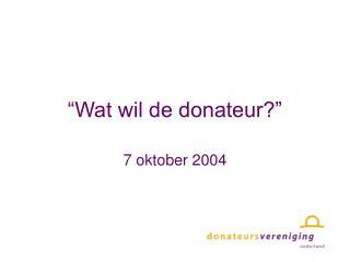 """""""Wat wil de donateur?"""""""