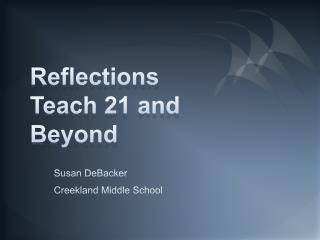 Reflections  Teach 21 and Beyond