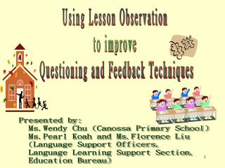 Presented by:   Ms.Wendy Chu Canossa Primary School   Ms.Pearl Koah and Ms.Florence Liu    Language Support Officers,
