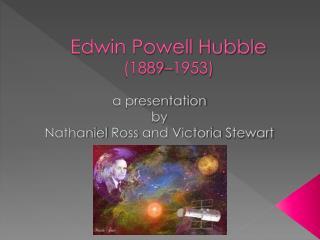 Edwin Powell Hubble  (1889–1953 )