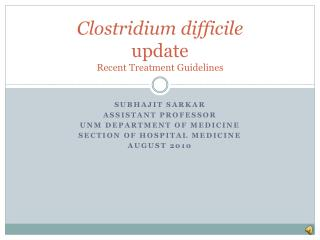 Clostridium  difficile update Recent Treatment Guidelines