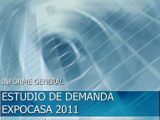 ESTUDIO DE DEMANDA EXPOCASA 2011