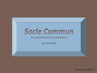 Socle Commun  de connaissances et de compétences 20 Juillet 2006