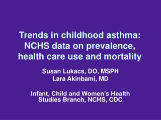 Trends in childhood asthma: NCHS data on prevalence, health care use and mortality