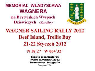 WAGNER SAILING RALLY 2012 Beef Island, Trellis Bay  21-22 Styczeń 2012 N 18˚27'  W 064˚32'