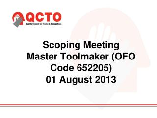 Scoping Meeting Master Toolmaker  ( OFO Code  652205 ) 01 August 2013