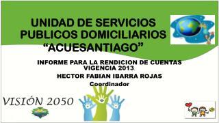 """UNIDAD DE SERVICIOS PUBLICOS DOMICILIARIOS """"ACUESANTIAGO """""""