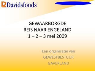 GEWAARBORGDE REIS NAAR ENGELAND 1 � 2 � 3 mei 2009