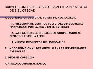 SUBVENCIONES DIRECTAS DE LA AECID A PROYECTOS DE BIBLIOTECAS  1. COOPERACI N CULTURAL Y CIENT FICA DE LA AECID   1.1. PR