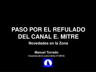 PASO POR EL REFULADO DEL CANAL E. MITRE Novedades en la Zona