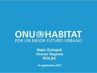 Alain Grimard  Director Regional ROLAC 14 septiembre 2011