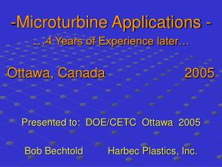 Microturbine Applications - … 4 Years of Experience later… Ottawa, Canada                     2005