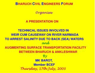 B HARUCH C IVIL E NGINEERS  F ORUM Organises  A PRESENTATION ON TECHNICAL ISSUES INVOLVED IN