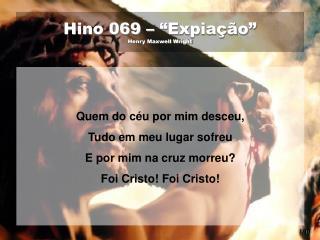 """Hino 069 – """"Expiação""""  Henry Maxwell Wright"""