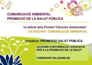 """1a edició dels Premis""""Ciències Ambientals"""" CATEGORIA: COMUNICACIÓ AMBIENTAL"""
