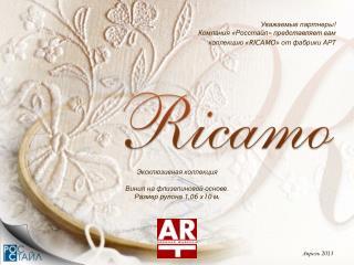 Уважаемые партнеры ! Компания « Росстайл » представляет вам коллекцию « RICAMO » от фабрики АРТ