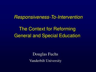 Responsiveness-To-Intervention   The Context for Reforming  General and Special Education