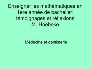 Enseigner les math matiques en 1 re ann e de bachelier:  t moignages et r flexions  M. Hoebeke