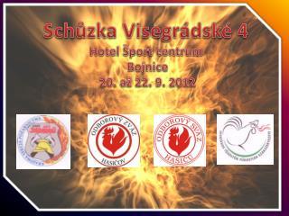 Schůzka Visegrádské 4       Hotel Šport centrum  Bojnice    20. až 22. 9. 2012
