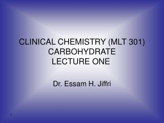 CLINICAL CHEMISTRY MLT 301 CARBOHYDRATE LECTURE ONE