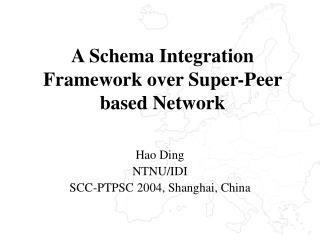 A Schema Integration Framework over Super-Peer based Network