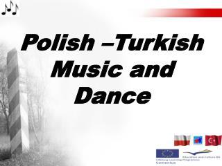 Polish �Turkish Music and Dance