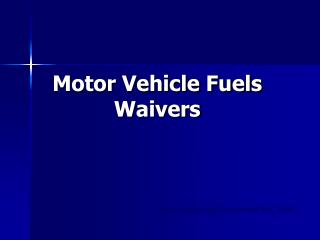 Motor Vehicle Fuels Waivers
