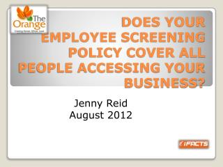 DOES YOUR  EMPLOYEE SCREENING POLICY COVER ALL PEOPLE ACCESSING YOUR BUSINESS?