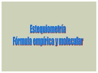 Estequiometr�a F�rmula emp�rica y molecular