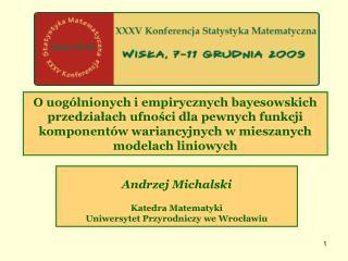 Andrzej Michalski Katedra Matematyki  Uniwersytet Przyrodniczy we Wrocławiu