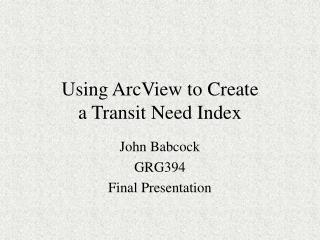 Using ArcView to Create a Transit Need Index