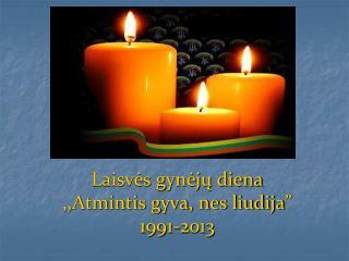 """Laisvės gynėjų diena ,,Atmintis gyva, nes liudija """" 1991-2013"""