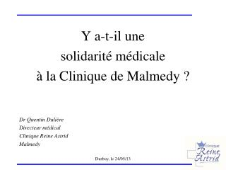 Y a-t-il une solidarité médicale  à la Clinique de Malmedy ? Dr Quentin Dulière Directeur médical
