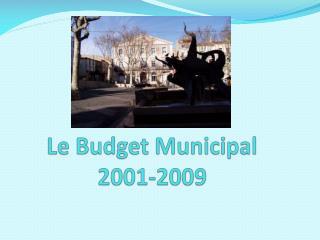 Le Budget Municipal 2001-2009