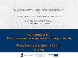"""Konferencja p.t.  """"Fundusze unijne – wsparcie rozwoju oświaty""""  Plany kontraktacyjne na 2011 r."""