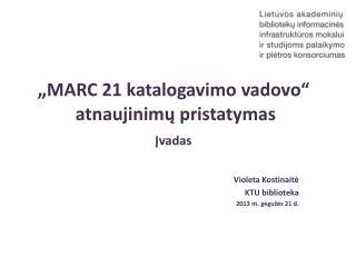 """"""" MARC 21 katalogavimo vadovo""""  atnaujinimų pristatymas Įvadas"""