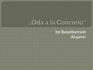 """""""Oda a la  C oncreto """""""