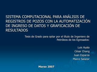 Tesis de Grado para optar por el título de Ingeniero de Petróleos de los Egresados: Luis Ayala