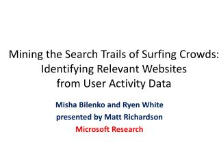 Mining the Search Trails of Surfing Crowds:   Identifying Relevant Websites from User Activity Data