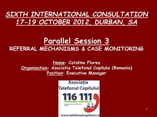 SIXTH INTERNATIONAL CONSULTATION 17-19 OCTOBER 2012, DURBAN, SA Parallel Session 3
