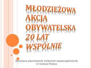 Młodzieżowa Akcja Obywatelska  20 lat wspólnie