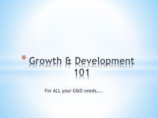 Growth & Development 101