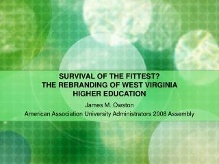 SURVIVAL OF THE FITTEST?   THE REBRANDING OF WEST VIRGINIA  HIGHER EDUCATION