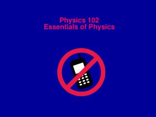 Physics 102 Essentials of Physics