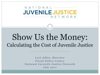 Show Us the Money:  Calculating the Cost of Juvenile Justice