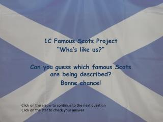 "1C Famous Scots Project "" Wha's  like us?"" Can you guess which famous Scots are being described?"