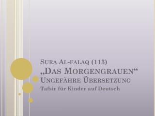 """Sura Al- falaq  (113) """"Das  Morgengrauen """" Ungefähre Übersetzung"""