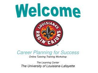 Career Planning for Success Online Tutoring Training Workshop The Learning Center