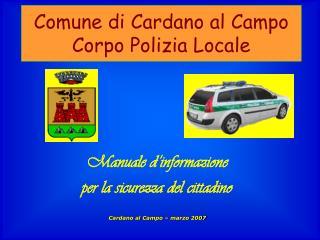 Manuale d'informazione  per la sicurezza del cittadino Cardano al Campo – marzo 2007